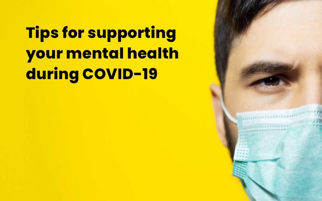 Tips for supporting your mental health during COVID-19